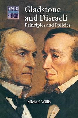 Gladstone and Disraeli: Principles and Policies - Willis, Michael