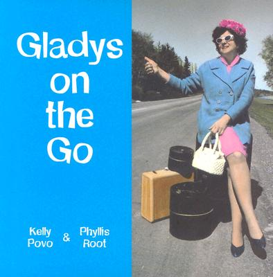 Gladys on the Go: In Which She Finds Her Destiny - Povo, Kelly, and Root, Phyllis (Photographer)