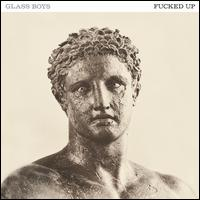 Glass Boys - Fucked Up