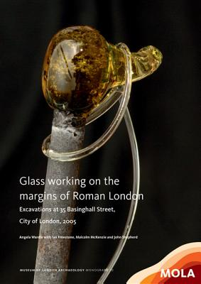 Glass Working on the Margins of Roman London: Excavations at 35 Basinghall Street, City of London, 2005 - Wardle, Angela