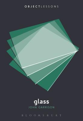 Glass - Garrison, John, and Schaberg, Christopher (Editor), and Bogost, Ian, Professor (Editor)