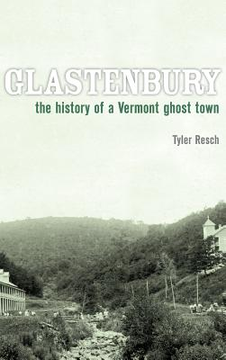 Glastenbury: The History of a Vermont Ghost Town - Resch, Tyler