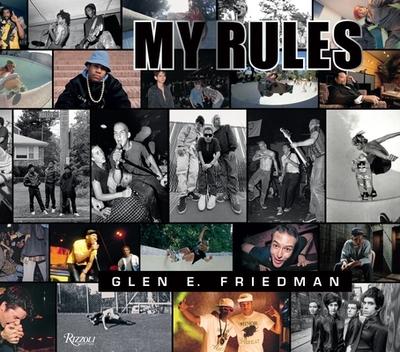Glen E. Friedman: My Rules - Friedman, Glen E.