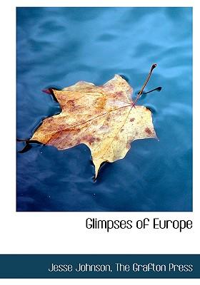 Glimpses of Europe - Johnson, Jesse, and The Grafton Press, Grafton Press (Creator)
