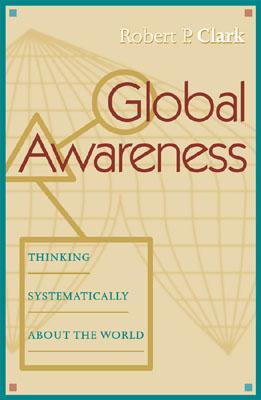Global Awareness: Thinking Systematically about the World - Clark, Robert P