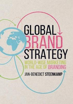 Global Brand Strategy: World-Wise Marketing in the Age of Branding - Steenkamp, Jan-Benedict