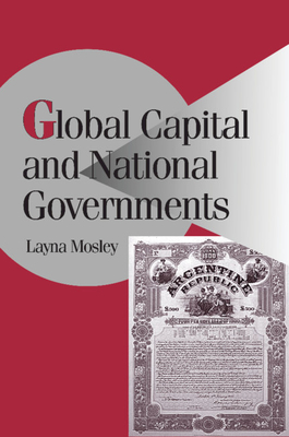 Global Capital and National Governments - Mosley, Layna