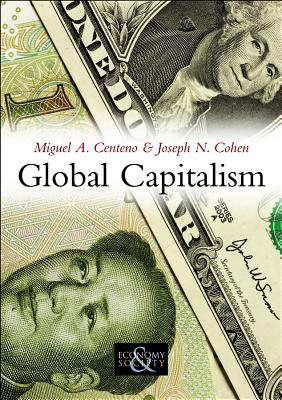 Global Capitalism: A Sociological Perspective - Centeno, Miguel A, Professor