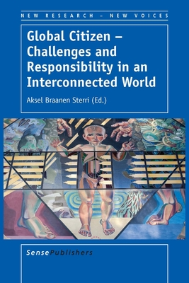 Global Citizen - Challenges and Responsibility in an Interconnected World - Sterri, Aksel Braanen (Editor)