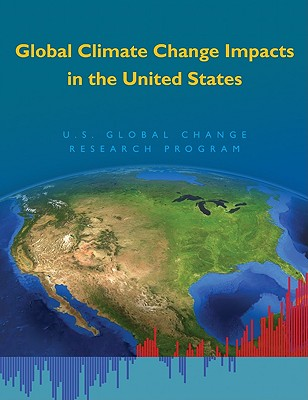 Global Climate Change Impacts in the United States - Us Global Change Research Program, and Karl, Thomas R (Editor), and Melillo, Jerry (Editor)