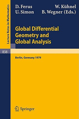 Global Differential Geometry and Global Analysis: Proceedings of the Colloquium Held at the Technical University of Berlin, November 21-24, 1979 - Ferus, D (Editor), and Kuhnel, W (Editor), and Simon, U (Editor)
