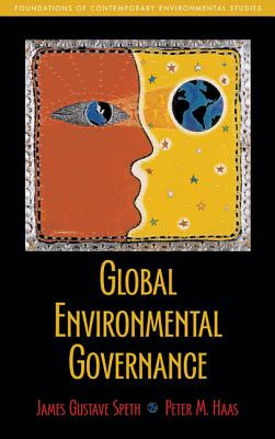 Global Environmental Governance: Foundations of Contemporary Environmental Studies - Speth, James Gustave, Professor, and Haas, Peter