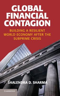 Global Financial Contagion: Building a Resilient World Economy after the Subprime Crisis - Sharma, Shalendra D.
