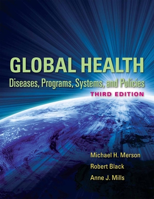 Global Health: Diseases, Programs, Systems, and Policies - Merson, Michael H, M.D., and Black, Robert E, Professor, and Mills, Anne J