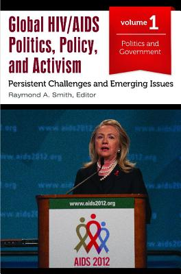Global Hiv/AIDS Politics, Policy, and Activism [3 Volumes]: Persistent Challenges and Emerging Issues - Smith, Raymond A (Editor)