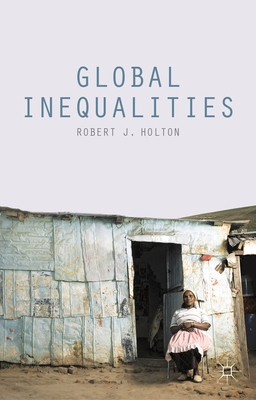 Global Inequalities - Holton, Robert J.