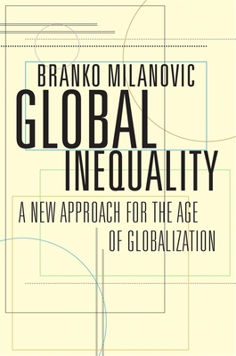 Global Inequality: A New Approach for the Age of Globalization - Milanovic, Branko