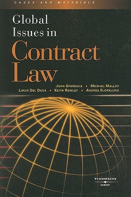 Global Issues in Contract Law - Spanogle, John A, Jr., and Malloy, Michael P, and Del Duca, Louis F