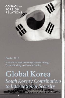 Global Korea: South Korea's Contributions to International Security - Snyder, Scott