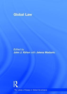 Global Law - Madunic, Jelena, and Kirton, John J., Professor (Series edited by)