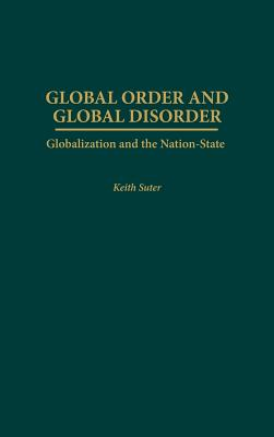 Global Order and Global Disorder: Globalization and the Nation-State - Suter, Keith