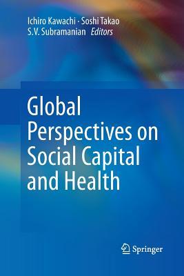 Global Perspectives on Social Capital and Health - Kawachi, Ichiro (Editor)