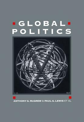 Global Politics: An Introduction - McGrew, Anthony G (Editor), and Lewis, Paul, Professor (Editor)