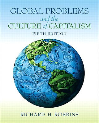 Global Problems and the Culture of Capitalism - Robbins, Richard H