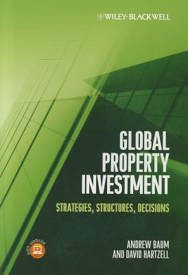 Global Property Investment - Strategies, Structures, Decisions - Baum, Andrew E., and Hartzell, David