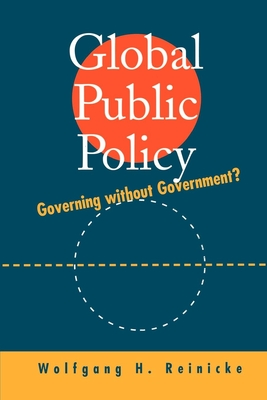 Global Public Policy: Governing Without Government? - Reinicke, Wolfgang H
