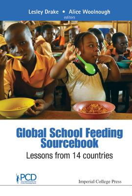 Global School Feeding Sourcebook: Lessons from 14 Countries - Drake, Lesley (Editor), and Woolnough, Alice (Editor)