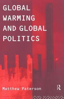 Global Warming and Global Politics - Paterson, Matthew