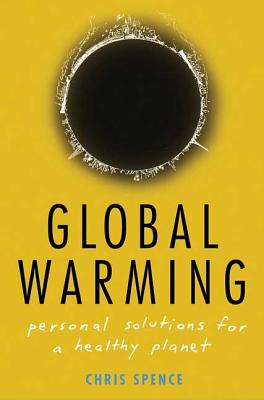 Global Warming: Personal Solutions for a Healthy Planet - Spence, Chris