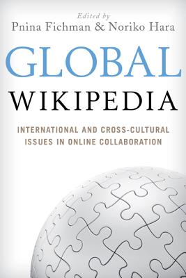 Global Wikipedia: International and Cross-Cultural Issues in Online Collaboration - Fichman, Pnina, and Hara, Noriko