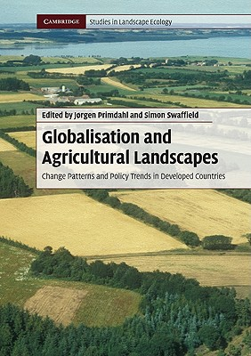 Globalisation and Agricultural Landscapes: Change Patterns and Policy Trends in Developed Countries - Primdahl, Jorgen (Editor)
