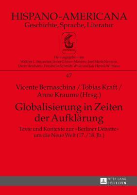 Globalisierung in Zeiten Der Aufklaerung: Texte Und Kontexte Zur ½berliner Debatte? Um Die Neue Welt (17./18. Jh.) - Teil 1 Und Teil 2 - Bernaschina, Vicente (Editor), and Kraft, Tobias (Editor), and Kraume, Anne (Editor)