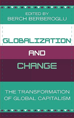 Globalization and Change: The Transformation of Global Capitalism - Berberoglu, Berch (Contributions by), and Howard, Andrew (Contributions by), and Katz-Fishman, Walda (Contributions by)
