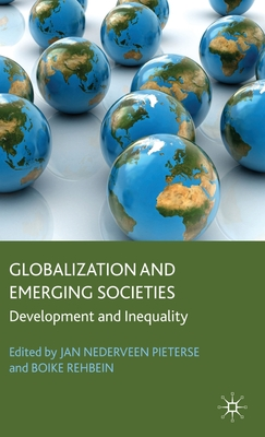 Globalization and Emerging Societies: Development and Inequality - Pieterse, Jan Nederveen (Editor), and Rehbein, B (Editor)