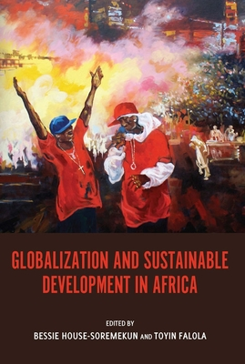 Globalization and Sustainable Development in Africa - House-Soremekun, Bessie (Editor)