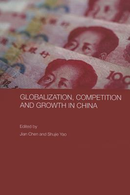 Globalization, Competition and Growth in China - Chen, Jian (Editor), and Yao, Shujie (Editor)