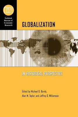 Globalization in Historical Perspective - Bordo, Michael D (Editor), and Taylor, Alan M (Editor), and Williamson, Jeffrey G (Editor)