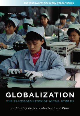 Globalization: The Transformation of Social Worlds - Eitzen, D Stanley, and Baca Zinn, Maxine