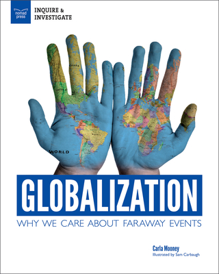 Globalization: Why We Care about Faraway Events - Mooney, Carla