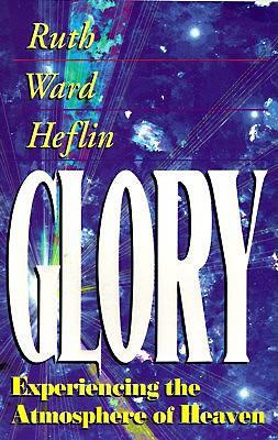 Glory: Experiencing the Atmosphere of Heaven - Heflin, Ruth