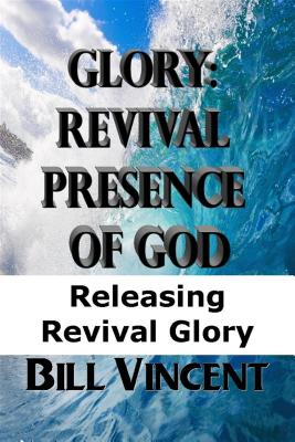 Glory: Revival Presence of God: Releasing Revival Glory - Vincent, Bill L