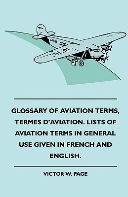 Glossary of Aviation Terms, Termes D'Aviation. Lists of Aviation Terms in General Use Given in French and English. - Page, Victor W