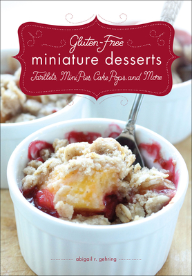 Gluten-Free Miniature Desserts: Tartlets, Mini Pies, Cake Pops, and More - Gehring, Abigail R