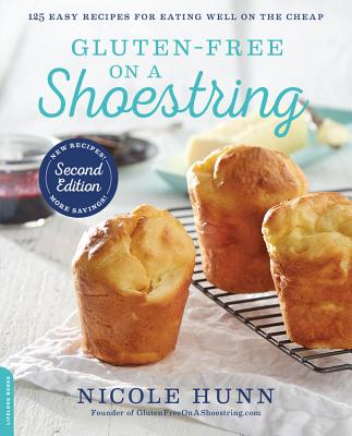 Gluten-Free on a Shoestring: 125 Easy Recipes for Eating Well on the Cheap - Hunn, Nicole