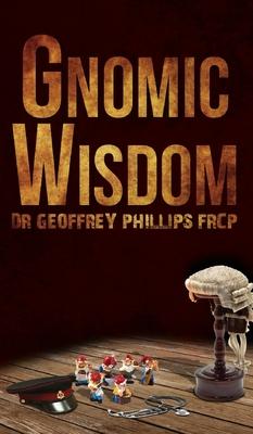 Gnomic Wisdom - Phillips, Geoffrey