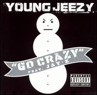 Go Crazy  - Young Jeezy